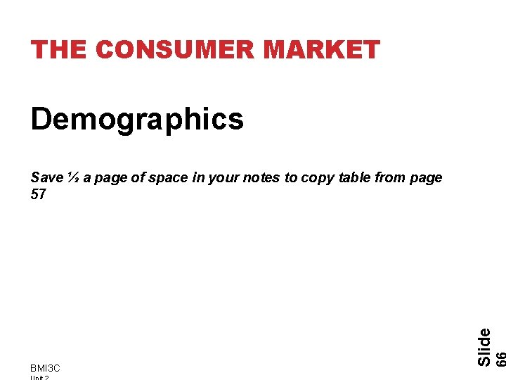 THE CONSUMER MARKET Demographics BMI 3 C Slide Save ½ a page of space
