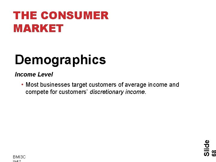 THE CONSUMER MARKET Demographics Income Level BMI 3 C Slide • Most businesses target