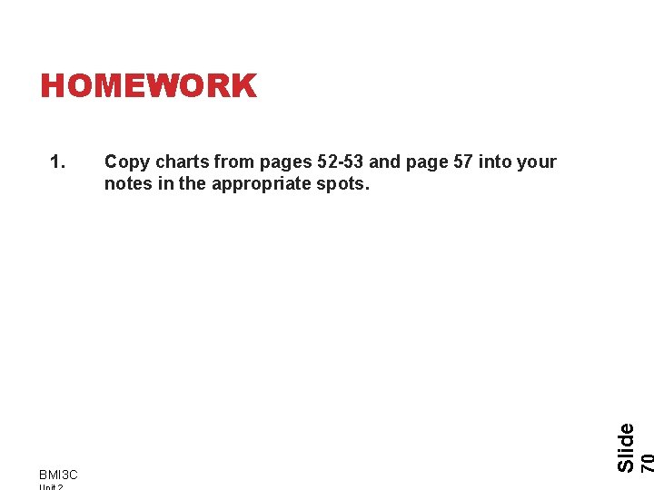 HOMEWORK BMI 3 C Copy charts from pages 52 -53 and page 57 into