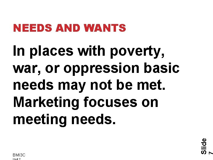 NEEDS AND WANTS BMI 3 C Slide In places with poverty, war, or oppression