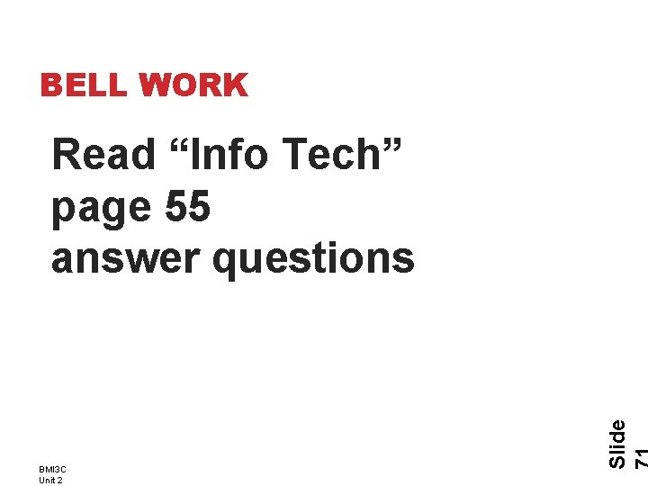 "BELL WORK BMI 3 C Unit 2 Slide Read ""Info Tech"" page 55 answer"