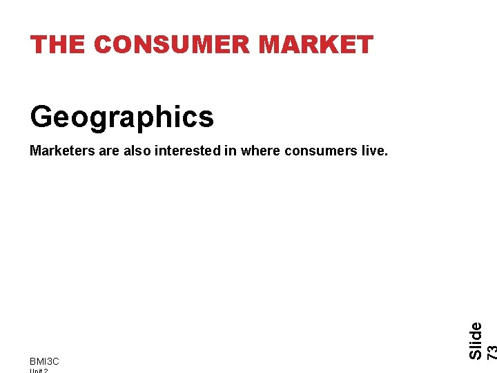 THE CONSUMER MARKET Geographics BMI 3 C Slide Marketers are also interested in where