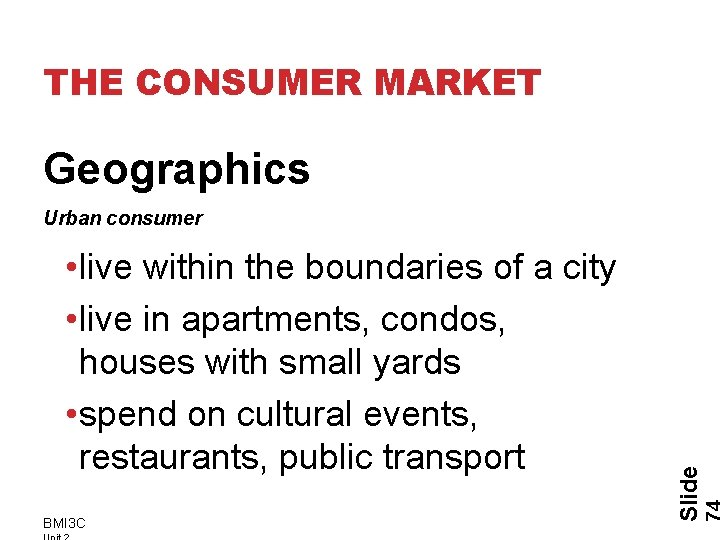 THE CONSUMER MARKET Geographics • live within the boundaries of a city • live