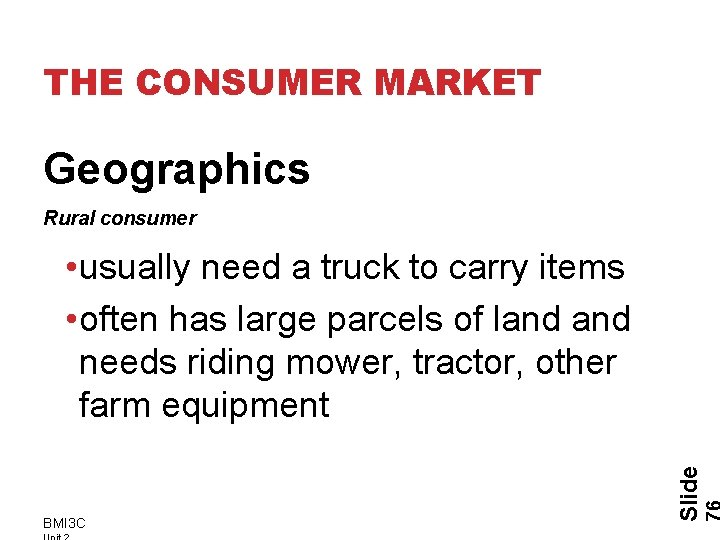 THE CONSUMER MARKET Geographics Rural consumer BMI 3 C Slide • usually need a