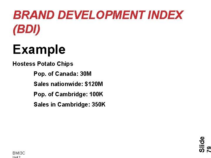 BRAND DEVELOPMENT INDEX (BDI) Example Hostess Potato Chips Pop. of Canada: 30 M Sales