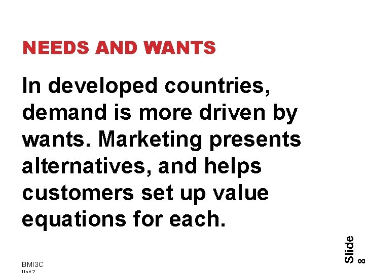 NEEDS AND WANTS BMI 3 C Slide In developed countries, demand is more driven