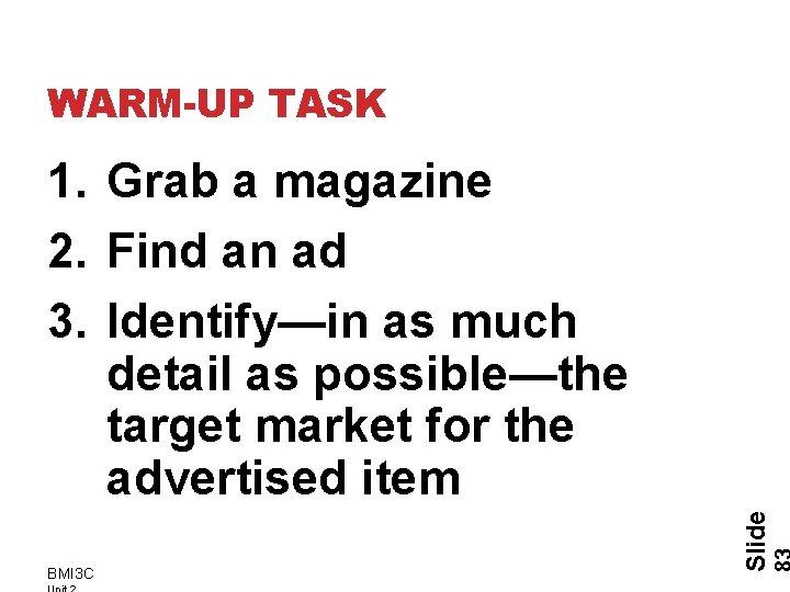 WARM-UP TASK BMI 3 C Slide 1. Grab a magazine 2. Find an ad