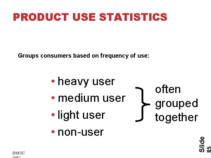 PRODUCT USE STATISTICS Groups consumers based on frequency of use: BMI 3 C often