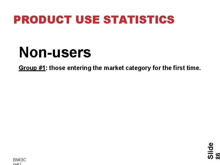 PRODUCT USE STATISTICS Non-users BMI 3 C Slide Group #1: those entering the market