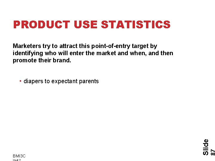 PRODUCT USE STATISTICS Marketers try to attract this point-of-entry target by identifying who will