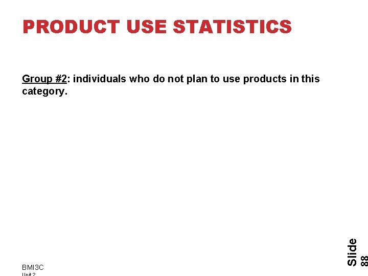PRODUCT USE STATISTICS BMI 3 C Slide Group #2: individuals who do not plan