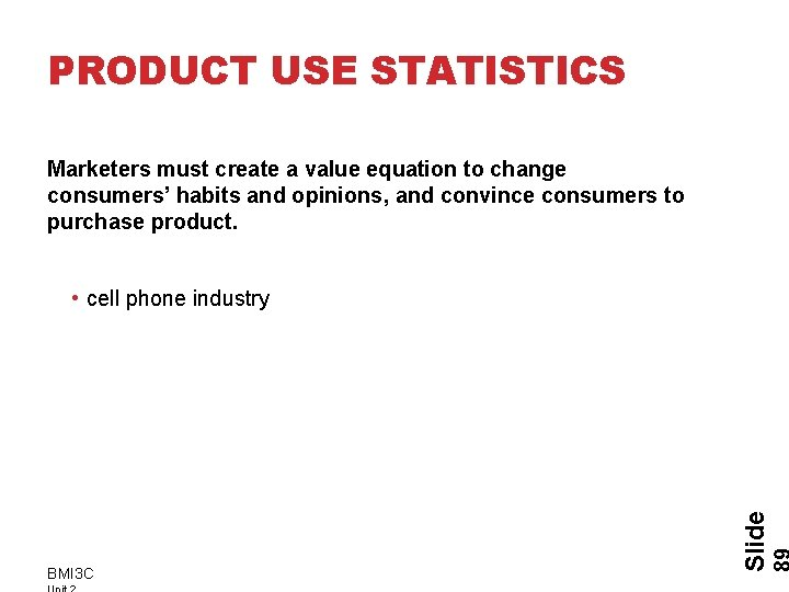 PRODUCT USE STATISTICS Marketers must create a value equation to change consumers' habits and