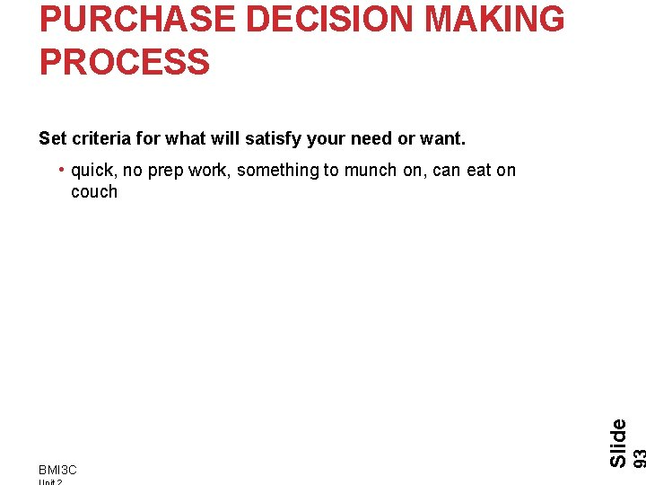 PURCHASE DECISION MAKING PROCESS Set criteria for what will satisfy your need or want.