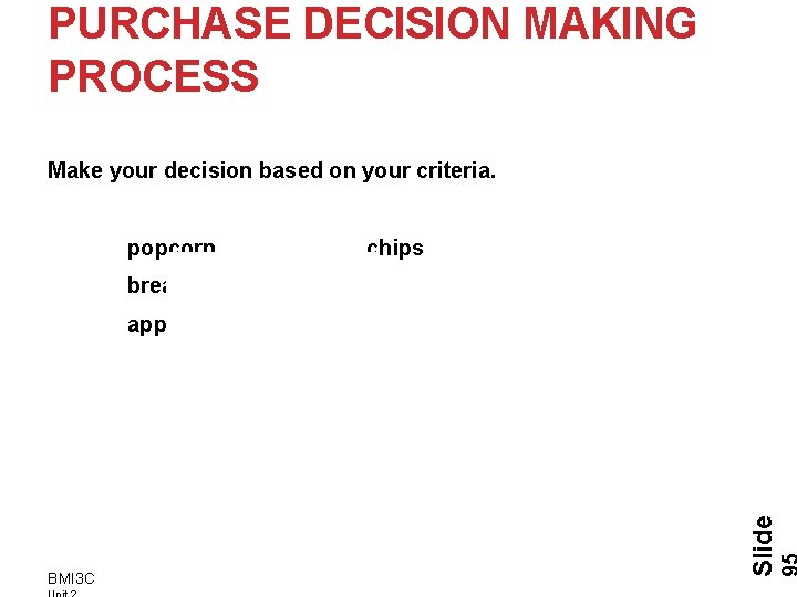 PURCHASE DECISION MAKING PROCESS Make your decision based on your criteria. BMI 3 C