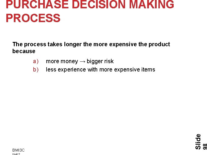 PURCHASE DECISION MAKING PROCESS The process takes longer the more expensive the product because