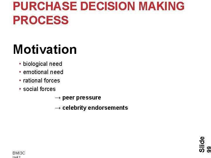 PURCHASE DECISION MAKING PROCESS Motivation • • biological need emotional need rational forces social