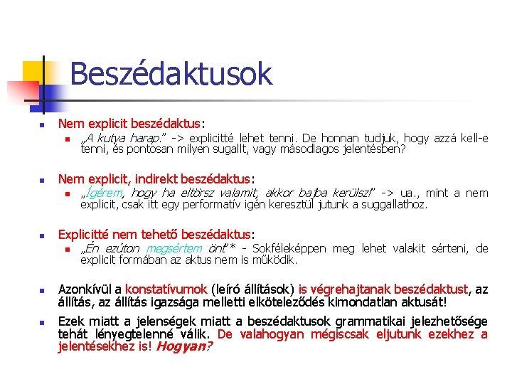 Beszédaktusok n Nem explicit beszédaktus: n n Nem explicit, indirekt beszédaktus: n n n