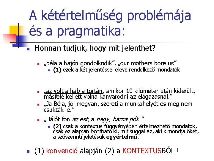 """A kétértelműség problémája és a pragmatika: n Honnan tudjuk, hogy mit jelenthet? n """"béla"""