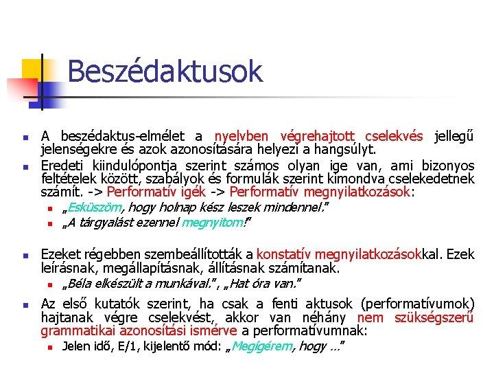 Beszédaktusok n n A beszédaktus-elmélet a nyelvben végrehajtott cselekvés jellegű jelenségekre és azok azonosítására