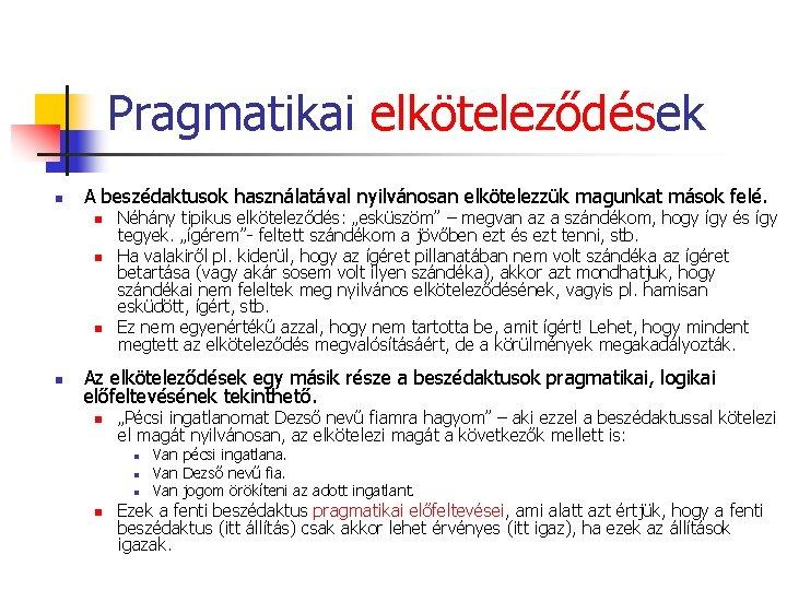 Pragmatikai elköteleződések n A beszédaktusok használatával nyilvánosan elkötelezzük magunkat mások felé. n n Néhány