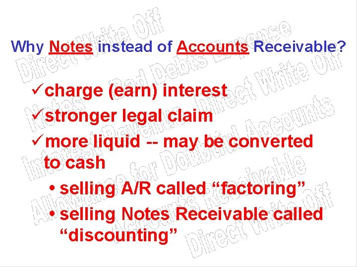 Why Notes instead of Accounts Receivable? ücharge (earn) interest üstronger legal claim ümore liquid