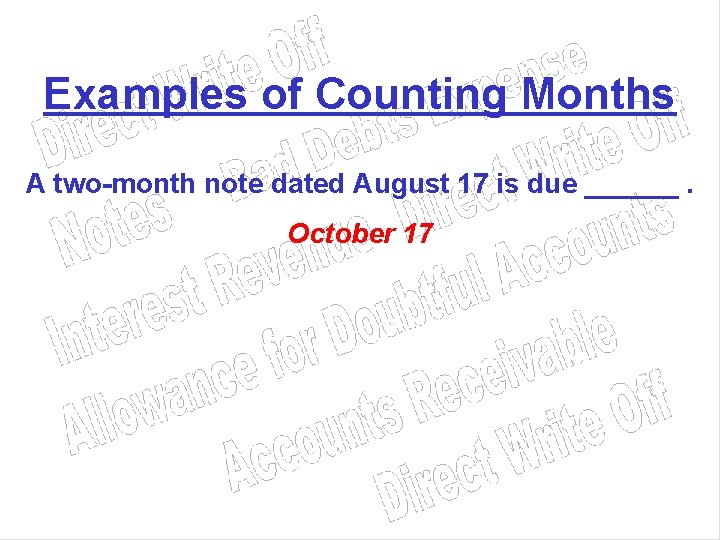 Examples of Counting Months A two-month note dated August 17 is due ______. October