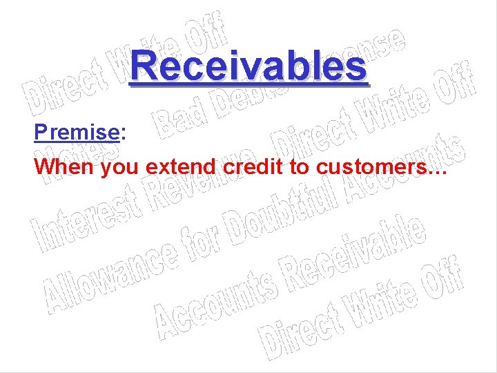 Receivables Premise: When you extend credit to customers…