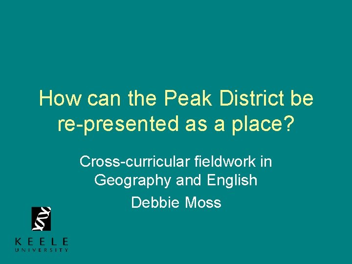 How can the Peak District be re-presented as a place? Cross-curricular fieldwork in Geography