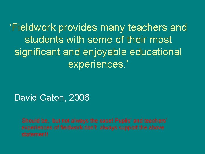 'Fieldwork provides many teachers and students with some of their most significant and enjoyable