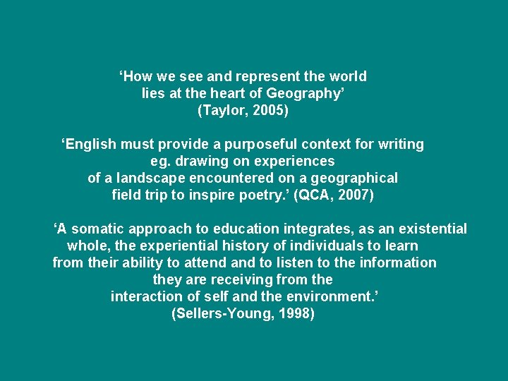 'How we see and represent the world lies at the heart of Geography' (Taylor,