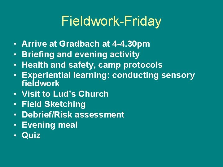 Fieldwork-Friday • • • Arrive at Gradbach at 4 -4. 30 pm Briefing and