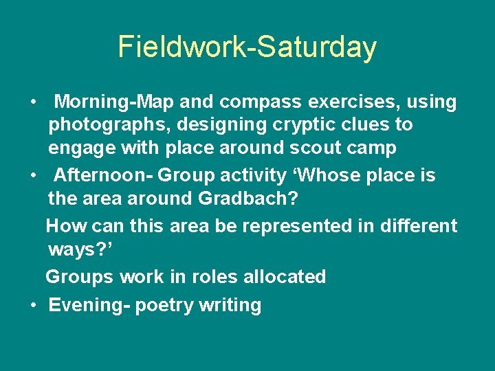 Fieldwork-Saturday • Morning-Map and compass exercises, using photographs, designing cryptic clues to engage with
