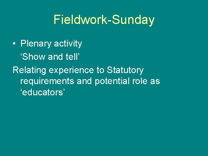 Fieldwork-Sunday • Plenary activity 'Show and tell' Relating experience to Statutory requirements and potential