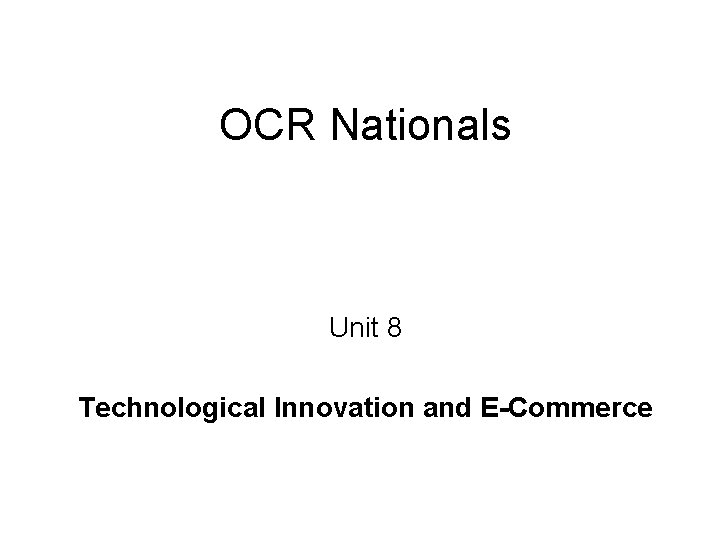 OCR Nationals Unit 8 Technological Innovation and E-Commerce