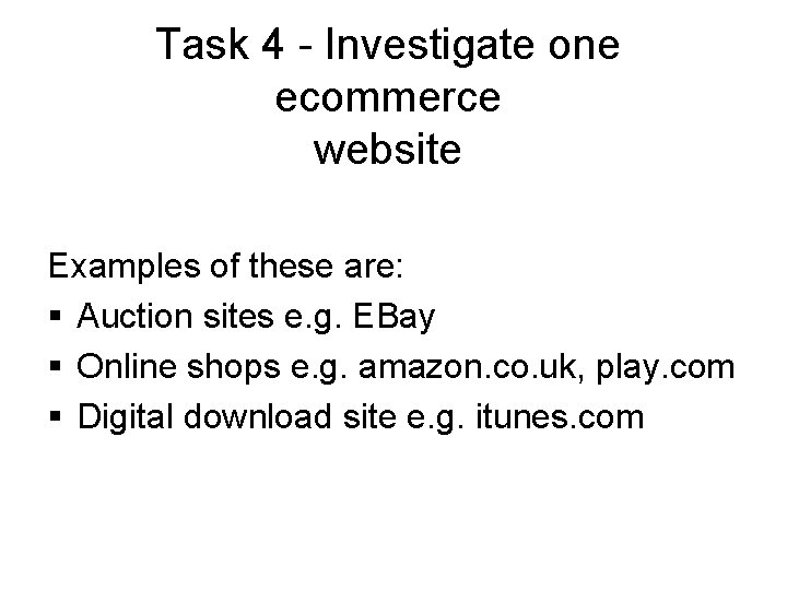 Task 4 - Investigate one ecommerce website Examples of these are: § Auction sites