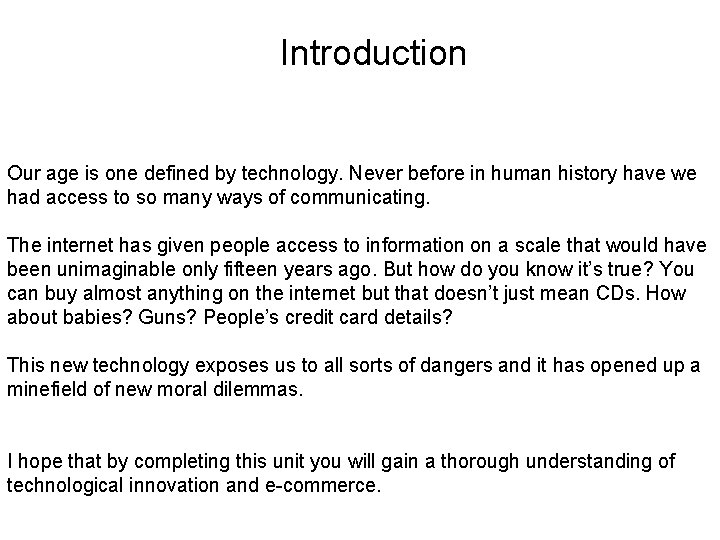 Introduction Our age is one defined by technology. Never before in human history have
