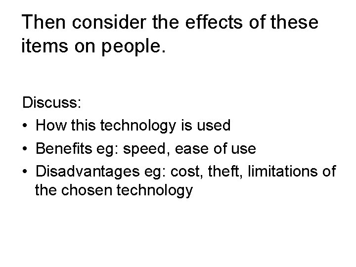 Then consider the effects of these items on people. Discuss: • How this technology