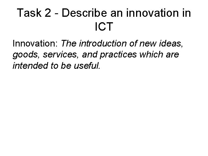 Task 2 - Describe an innovation in ICT Innovation: The introduction of new ideas,