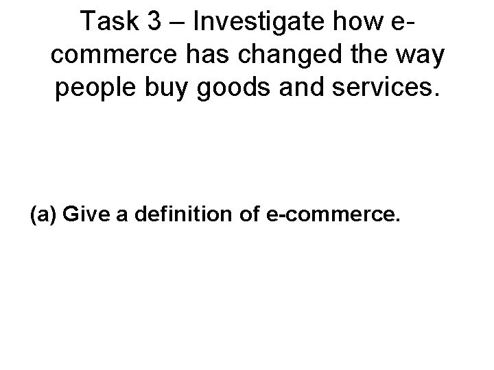 Task 3 – Investigate how ecommerce has changed the way people buy goods and
