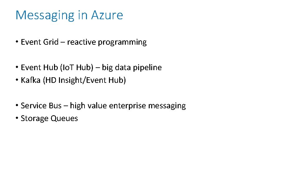 Messaging in Azure • Event Grid – reactive programming • Event Hub (Io. T