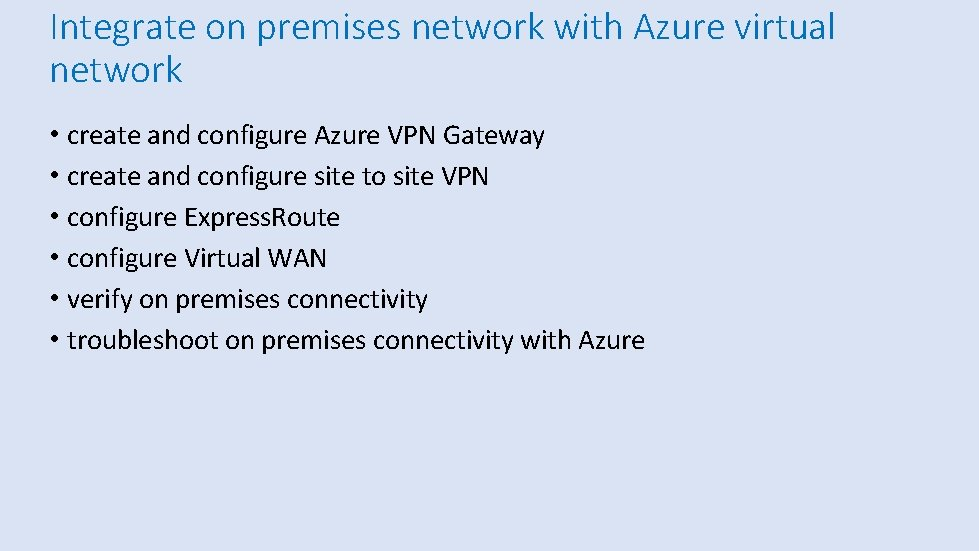 Integrate on premises network with Azure virtual network • create and configure Azure VPN
