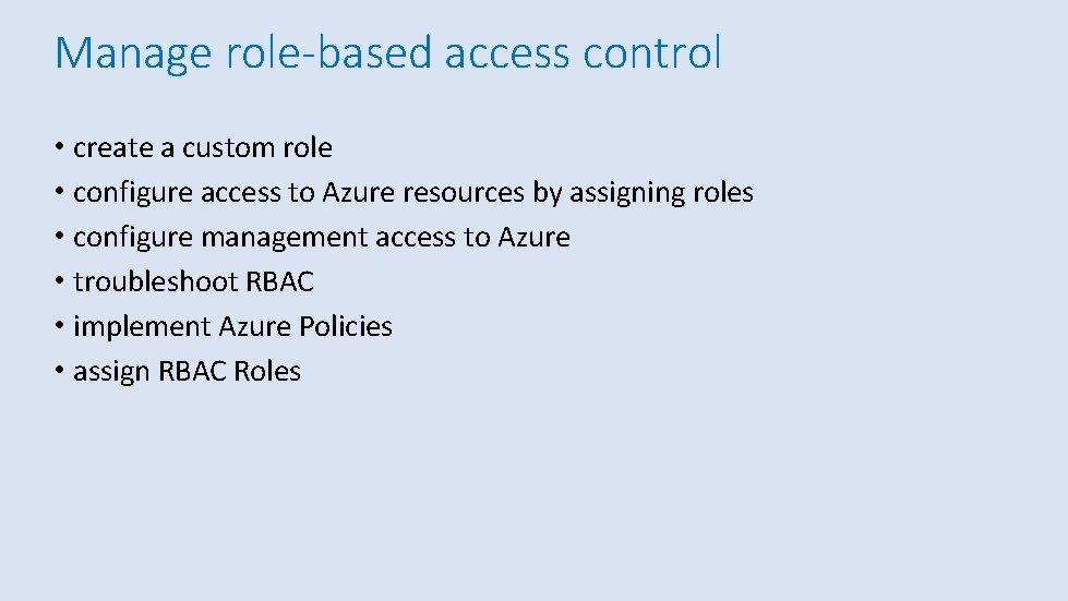 Manage role-based access control • create a custom role • configure access to Azure