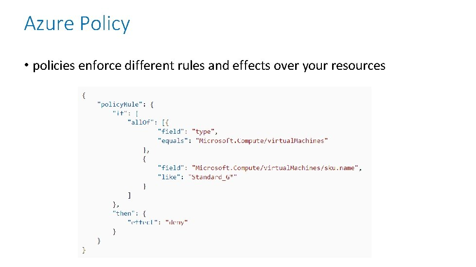Azure Policy • policies enforce different rules and effects over your resources