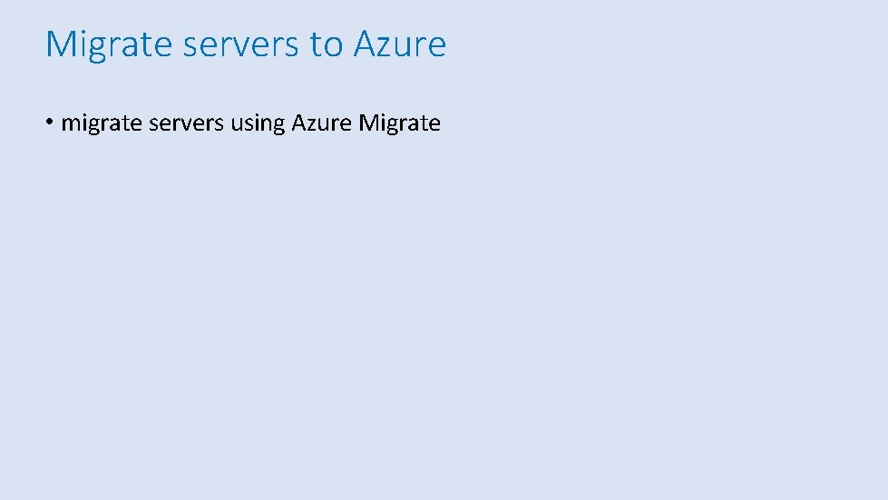 Migrate servers to Azure • migrate servers using Azure Migrate