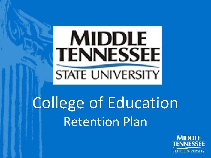 College of Education Retention Plan