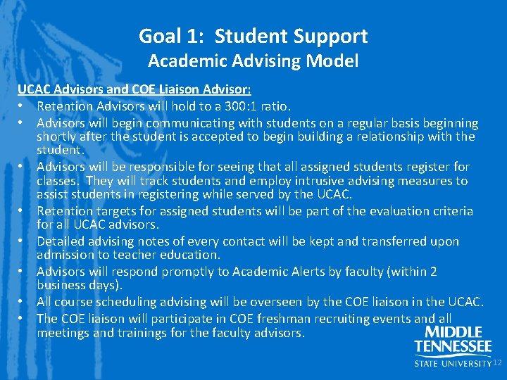 Goal 1: Student Support Academic Advising Model UCAC Advisors and COE Liaison Advisor: •