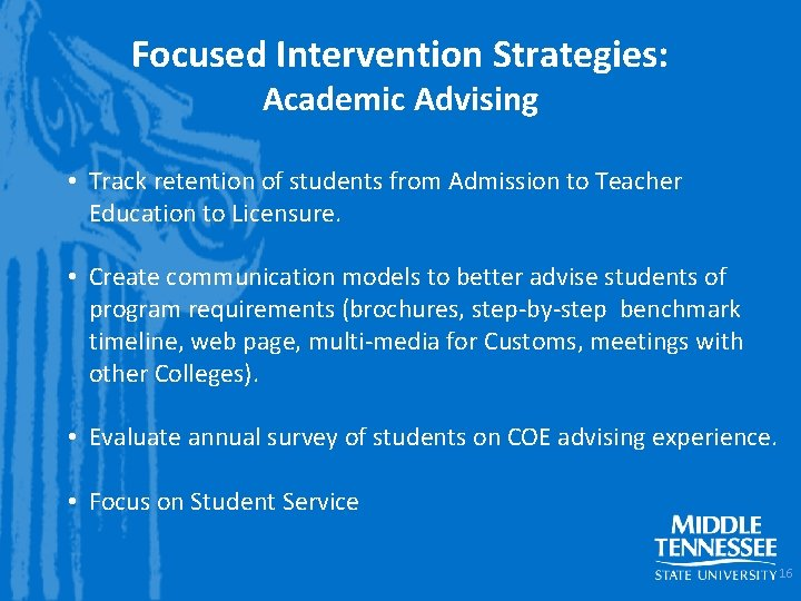 Focused Intervention Strategies: Academic Advising • Track retention of students from Admission to Teacher