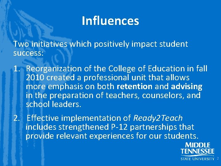 Influences Two initiatives which positively impact student success: 1. Reorganization of the College of