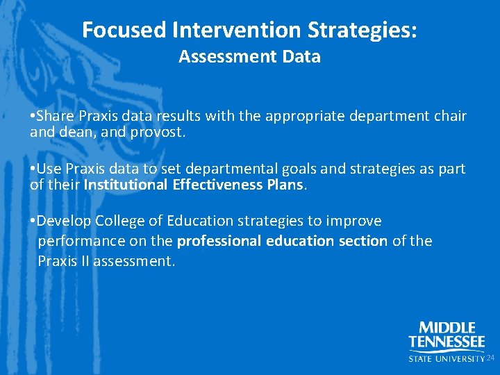 Focused Intervention Strategies: Assessment Data • Share Praxis data results with the appropriate department