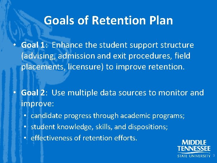 Goals of Retention Plan • Goal 1: Enhance the student support structure (advising, admission